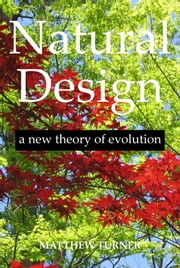 Natural Design: a new theory of evolution ebook by Matthew Turner
