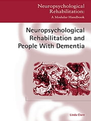 Neuropsychological Rehabilitation and People with Dementia ebook by Linda Clare
