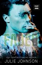 Faded: Part One ebook by Julie Johnson