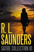 R. L. Saunders Satire Collection 01 - Short Story Fiction Anthology ebook by R. L. Saunders