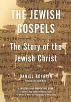 The Jewish Gospels - The Story of the Jewish Christ ebook by Daniel Boyarin, Jack Miles