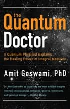 The Quantum Doctor: A Quantum Physicist Explains the Healing Power of Integral Medicine ebook by Amit Goswami PhD,  Deepak Chopra