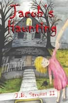 Jacob's Haunting ebook by J. B. Struzzi II