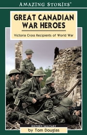 Great Canadian War Heroes - Victoria Cross Recepients of World War II ebook by Tom Douglas