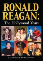 Ronald Reagan: The Hollywood Years ebook by Carolyn McGivern, Fred Landesman