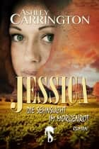 Jessica - Die Sehnsucht im Morgenrot ebook by Ashley Carrington
