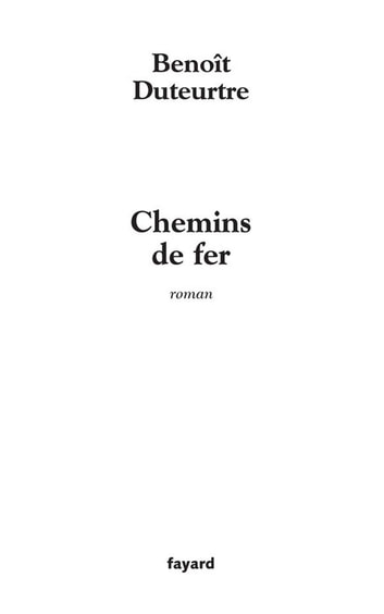 Chemins de fer ebook by Benoît Duteurtre