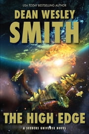 The High Edge - A Seeders Universe Novel ebook by Dean Wesley Smith