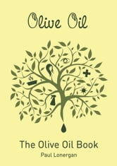 The Olive Oil Book ebook by Paul Lonergan & Jenni Whittaker