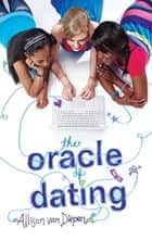 The Oracle of Dating ebook by Allison van Diepen