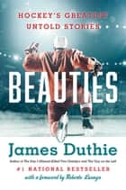 Beauties - Hockey's Greatest Untold Stories ebook by