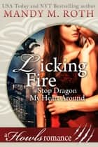 Licking Fire - A Howls Romance Stop Dragon My Heart Around ebook by Mandy M. Roth
