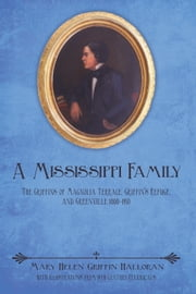 A Mississippi Family - The Griffins of Magnolia Terrace, Griffin's Refuge, and Greenville 1800-1950 ebook by Mary Helen Griffin Halloran