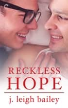 Reckless Hope ebook by j. leigh bailey