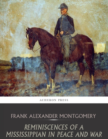 Reminiscences Of A Mississippian In Peace And War Ebook By Frank Alexander Montgomery