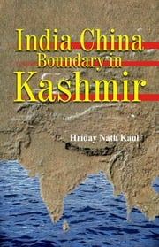 India China Boundary in Kashmir ebook by Hriday Nath Kaul