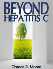 Beyond Hepatitis C ebook by Chance R. Moore