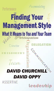 Finding Your Management Style: What It Means to You and Your Team ebook by David Churchill