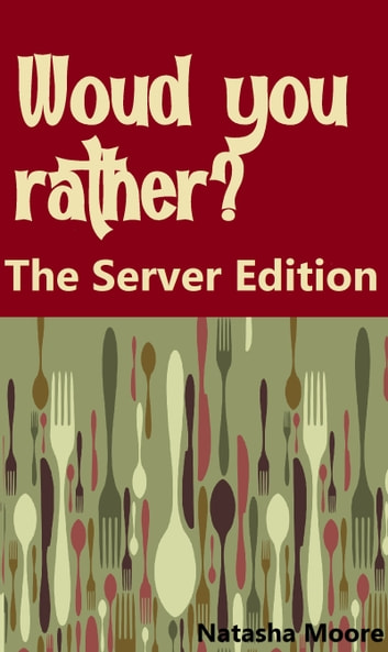Would You Rather? The Server Edition ebook by Natasha Moore