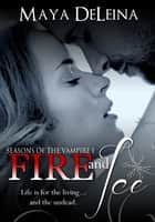 Fire and Ice Seasons of the Vampire I ebook by Maya DeLeina