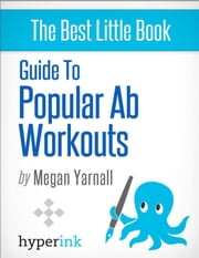 Guide to Popular Ab Workouts (How To Get 6-Pack Abs - Weightloss, Fitness, Body Building) ebook by Megan  Yarnall