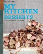 My Kitchen: Desserts ebook by Pete Evans