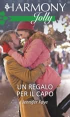 Un regalo per il capo - Harmony Jolly eBook by Jennifer Faye