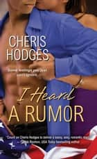 I Heard A Rumor ebook by Cheris Hodges