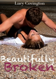 Beautifully Broken (Addicted To You, Book Two) ebook by Lucy Covington