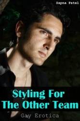 Styling For The Other Team (Gay Erotica) ebook by Sapna Patel