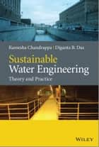 Sustainable Water Engineering - Theory and Practice ebook by Ramesha Chandrappa, Diganta B. Das