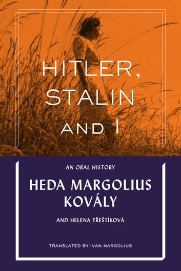 Hitler, Stalin and I: An Oral History ebook by Heda Margolius Kovály