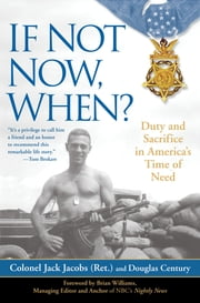 If Not Now, When? - Duty and Sacrifice in America's Time of Need ebook by Colonel Jack Jacobs,Douglas Century