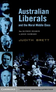 Australian Liberals and the Moral Middle Class: From Alfred Deakin to John Howard ebook by Brett, Judith