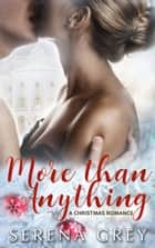 More Than Anything: A Christmas Romance ebook by Serena Grey