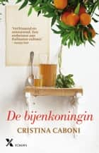 De bijenkoningin eBook by Cristina Caboni, Irene Goes, Esther Schiphorst