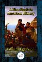 A First Book in American History ebook by Edward Eggleston