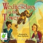 Wednesdays in the Tower audiobook by Jessica Day George