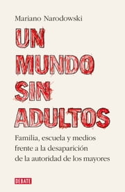 Un mundo sin adultos ebook by Mariano Narodowski