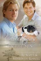 Christmas In The Sun ebook by RJ Scott, Meredith Russell
