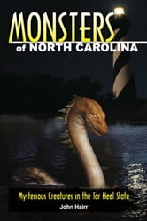Monsters of North Carolina - Mysterious Creatures in the Tar Heel State ebook by John Hairr