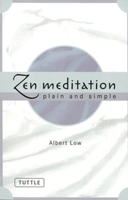 Zen Meditation Plain and Simple ebook by Albert Low