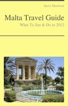 Malta Travel Guide - What To See & Do ebook by Steve Morrison