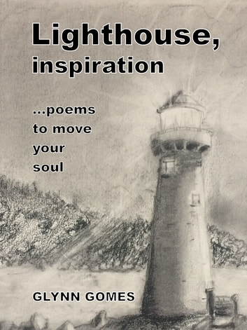 Lighthouse, inspiration - ...poems to move your soul ebook by Glynn Gomes