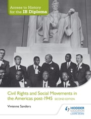 Access to History for the IB Diploma: Civil Rights and social movements in the Americas post-1945 Second Edition ebook by Vivienne Sanders