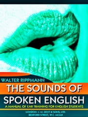 The Sounds of Spoken English - A Manual of Ear Training for English Students (4th edition) ebook by Walter Rippmann