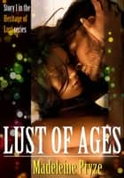 Lust of Ages: Heritage of Lust 1 ebook by Madeleine Pryze