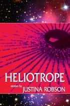 Heliotrope ebook by Justina Robson