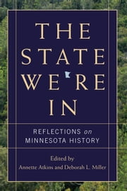The State We're In: Reflections on Minnesota History ebook by Annette Atkins,Deborah Miller