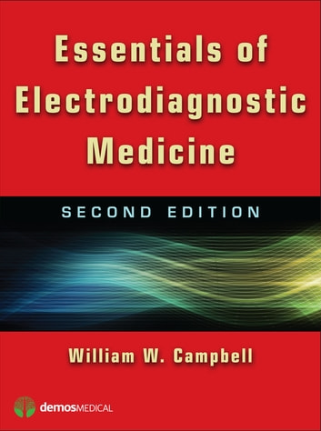 Essentials of Electrodiagnostic Medicine ebook by William Campbell, MD